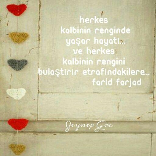 Herkes kalbinin renginde yaşar hayatı...