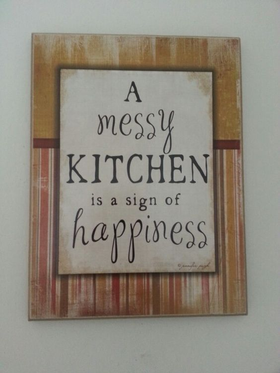 Kitchen quote a messy kitchen is a sign that there is a for Kitchen quote signs