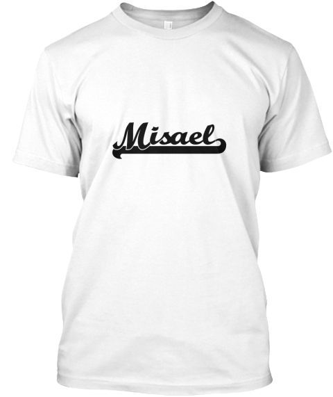 Misael Classic Retro Name Design White T-Shirt Front - This is the perfect gift for someone who loves Misael. Thank you for visiting my page (Related terms: I love,I heart Misael,I love Misael,Misael Classic Style Name,Misael,Misael,Misael rocks,First Names ...)