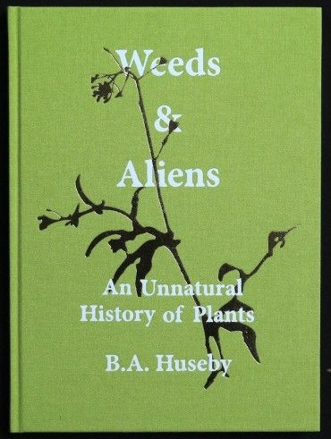 Weeds & Aliens An Unnatural History of Plants, 9788293104162, Torpedo Press
