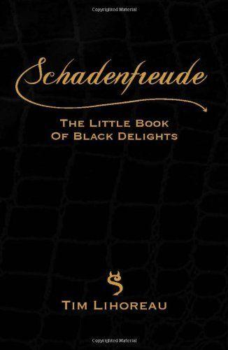 Schadenfreude: The Little Book of Black Delights by Tim Lihoreau, http://www.amazon.co.uk/dp/1907642374/ref=cm_sw_r_pi_dp_wAdsrb0XH2794