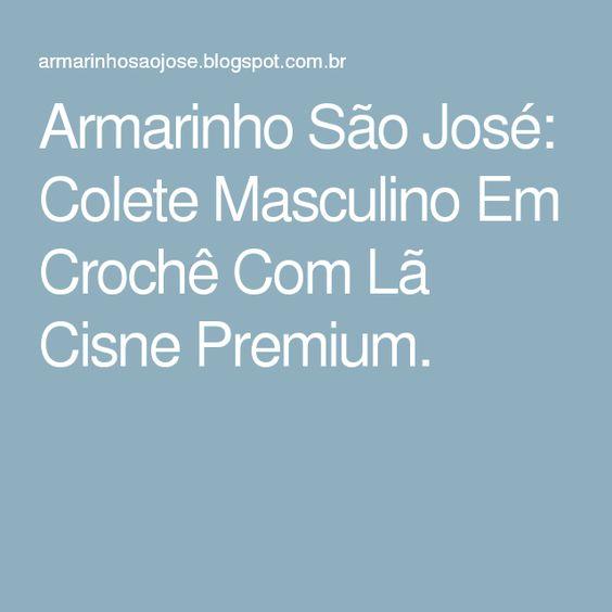 Armarinho São José: Colete Masculino Em Crochê Com Lã Cisne Premium.