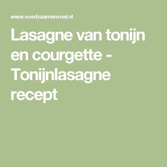 Lasagne van tonijn en courgette - Tonijnlasagne recept