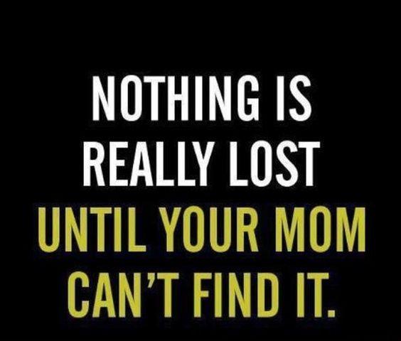 Yup. mom always find it. . .