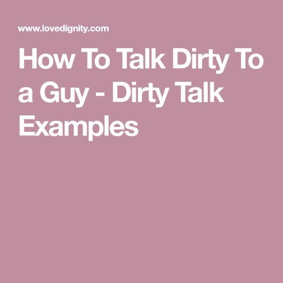 How To Talk Dirty To A Guy Dirty Talk Examples Pinterest Sex