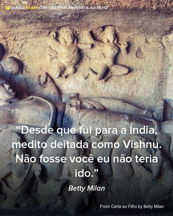 Desde que fui para a Índia, medito deitada como Vishnú. Não fosse você eu não teria ido.