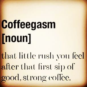 Coffeegasm... Lol:
