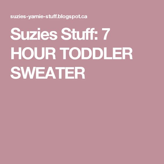 Suzies Stuff: 7 HOUR TODDLER SWEATER