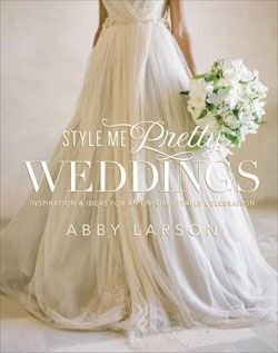 Style Me Pretty Weddings book - now my obsession with weddings can be condensed and put on a coffee table :')