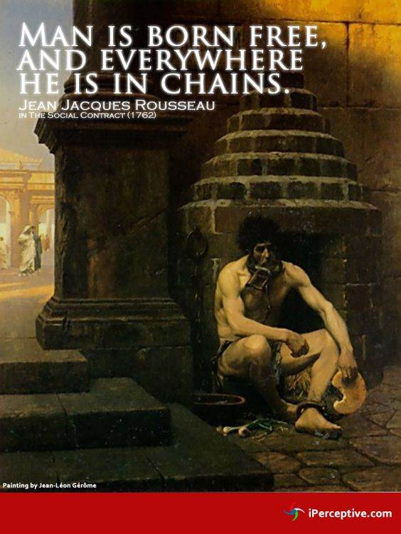 rousseau man was born free but is everwhere in chains essay Summary the first chapter opens with the famous phrase: man was born free, and he is everywhere in chains these chains are the constraints placed on the freedom of citizens in modern states.