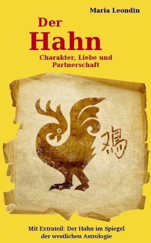 Chinesisches Horoskop. Der Hahn: Charakter, Liebe und Partnerschaft (German Edition) by Maria Leondin. $9.90. 152 pages. Publisher: Die Textwerkstatt Langenlois (January 10, 2012)
