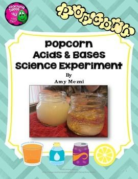Popcorn Acids & Bases Science Experiment  This is a fun and easy to prepare science experiment that explores acids and bases.  Suggested acids and bases are provided, but teachers could always substitute items if desired.  All items in the experiment are common household items.