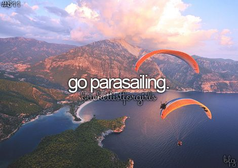 Going parasailing is also something I'd love to do!