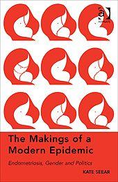 The Makings of a Modern Epidemic: Endometriosis, Gender & Politics - Kate Seear