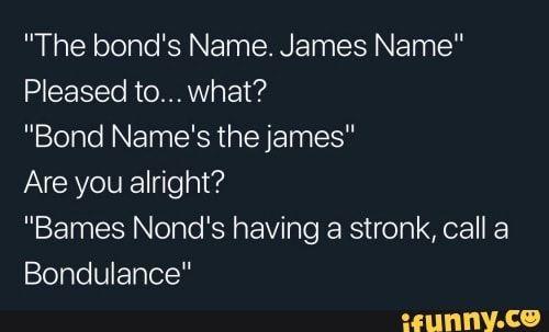 The Bond S Name James Name Pleased To What Bond Name S