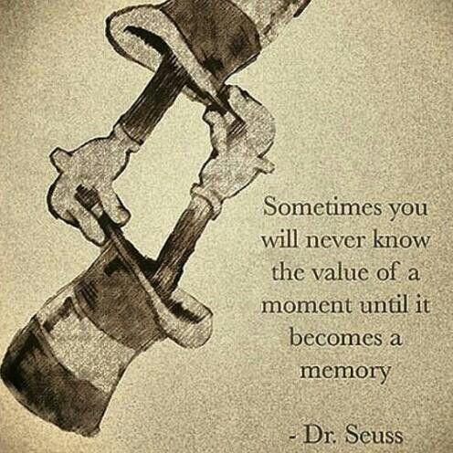 Aveces no sabrás el valor de un momento hasta que se convierte en un recuerdo..