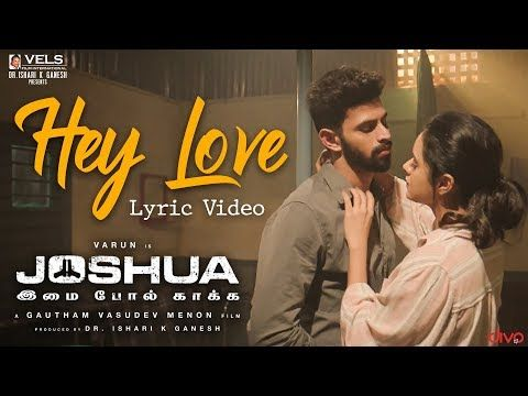 Joshua Imai Pol Kaakha Hey Love Lyric Video Varun Shashaa Tirupati Karthik Gautham Menon Youtube In 2020 Hey Love Love Songs Lyrics Tamil Songs Lyrics