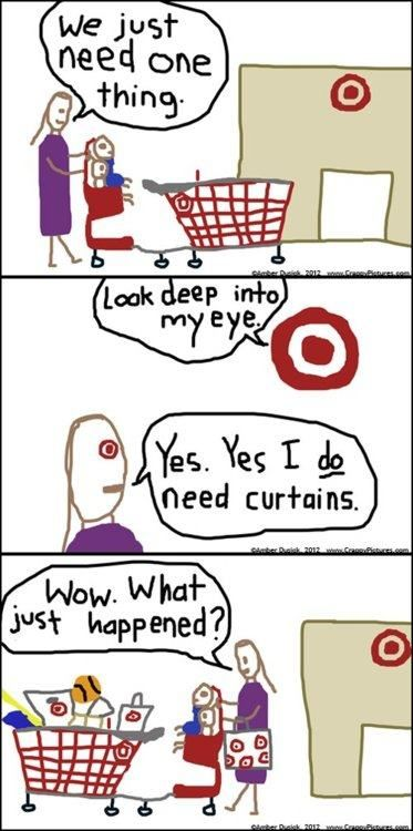 And unfortunately, Target is very close to my home.