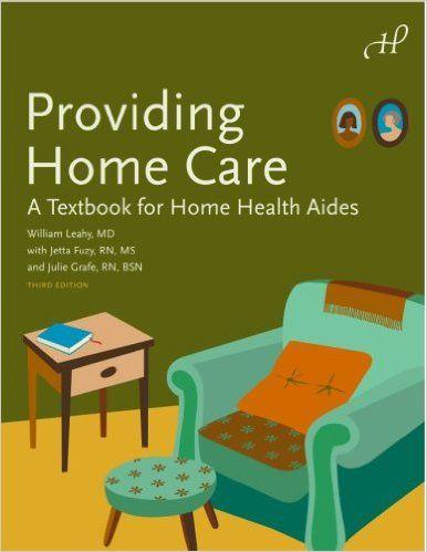 Providing Home Care: A Textbook for Home Health Aides, 3rd Edition: 9781604250008: Medicine & Health Science Books @ Amazon.com