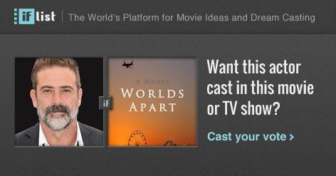 Jeffrey Dean Morgan as Douglas Garland in Worlds Apart? Support this movie proposal or make your own on The IF List.