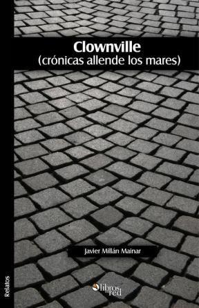 CLOWNVILLE (CRÓNICAS ALLENDE LOS MARES) - Javier Millán Mainar - Relatos