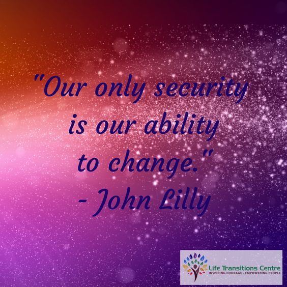 My thoughts are the only real security we have in life is our ability to choose and make changes along the way. To correct and adjust as we transition through life towards the future we envision for our selves and our loved ones.