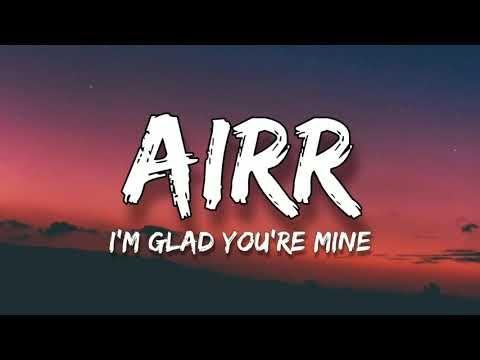 Airr I M Glad You Re Mine Lyrics Youtube Youre Mine Mood Songs Lyrics