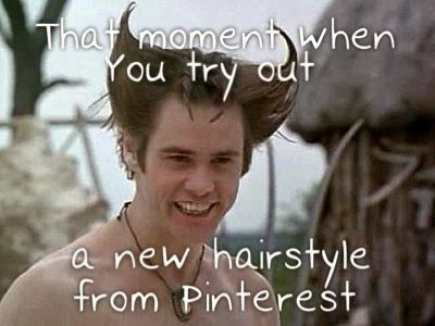 When you try out a hairstyle that you found on pinterest