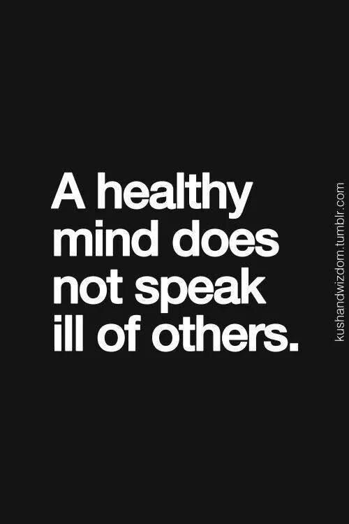 A healthy mind does not speak ill of others.