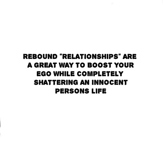 I was the rebound guy! Crazy part is, said people don't even care what it does to the ones whose lives they shatter.
