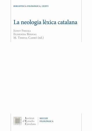 La neologia lèxica catalana / Judit Freixa, Elisenda Bernal, M. Teresa Cabré (ed.) - Barcelona : Institut d'Estudis Catalans, Seccio Filològica, 2015
