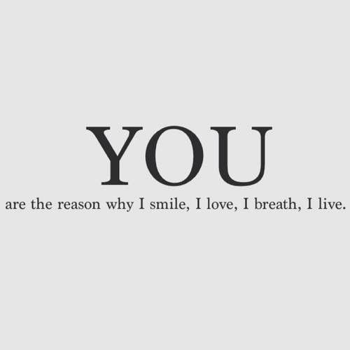 You Are The Reason Why I Smile I Love I Breath I Live Love Quotes Smile Quotes Romantic Quotes