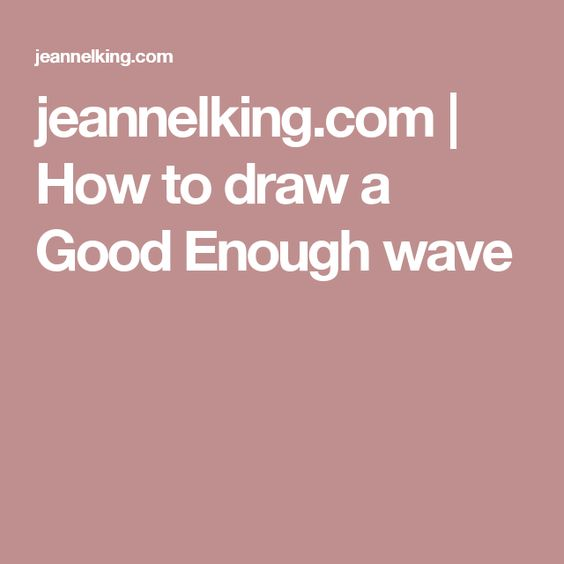 jeannelking.com | How to draw a Good Enough wave