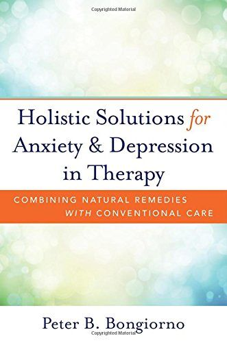 Holistic Solutions for Anxiety & Depression in Therapy: Combining Natural Remedies with Conventional Care by Peter Bongiorno