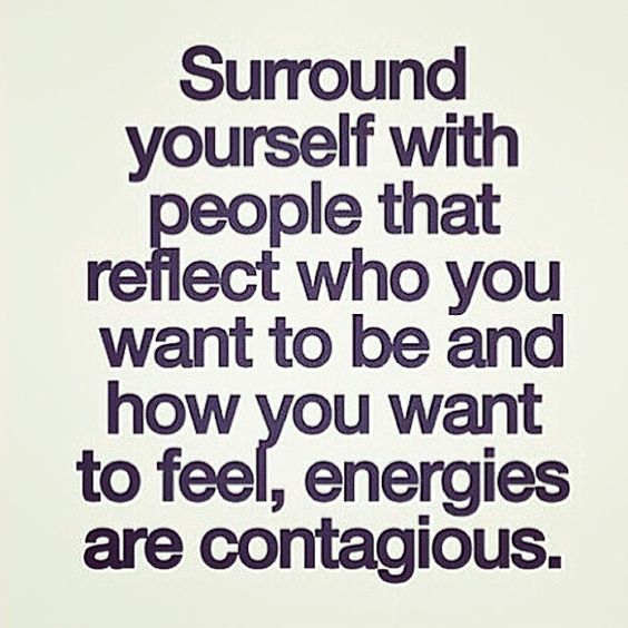"""Energies are contagious.."""