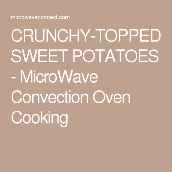 CRUNCHY-TOPPED SWEET POTATOES - MicroWave Convection Oven Cooking