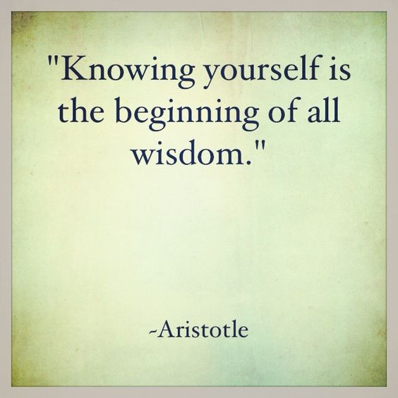 """Knowing Yourself Is The Beginning Of All Wisdom"