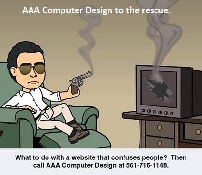 Bad websites need help also! Call AAA Computer Design 561-718-1148