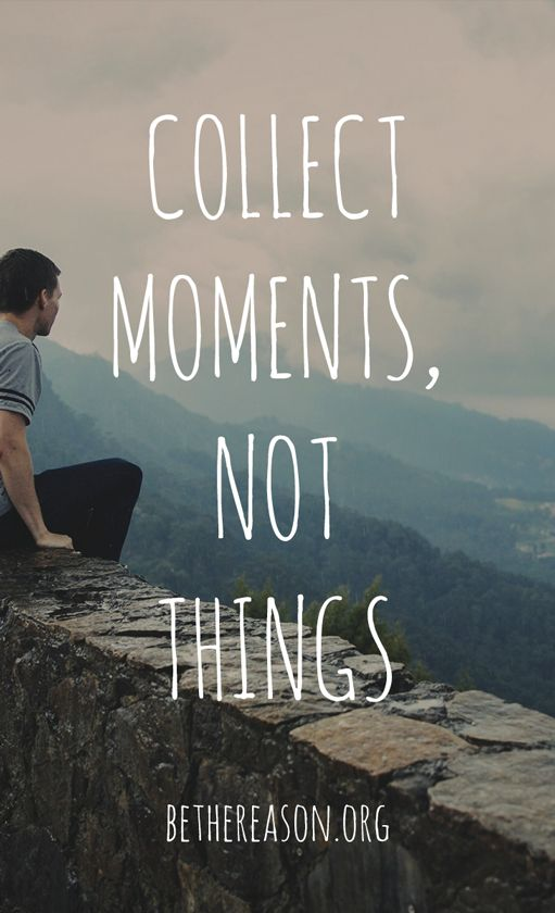 """""""Collect moments, not things."""" 
