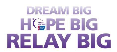 Dream Big. Hope Big. Relay Big. #relayforlife | Relay for ...