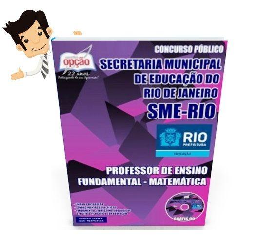 Compre agora sua apostila do Concurso Secretária Municipal de Educação do Rio de Janeiro (SME/RIO) 2015, para o cargo de Professor Ensino Fundamental - Matemática. São 110 vagas com remuneração de R$ 4.410,31, carga horária de 40h semanais. Para concorrer à vaga o candidato deve possuir nível superior.