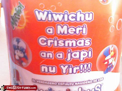 """Wiwichu a Meri Crismas...""  Don't you love ""Engrish?"""