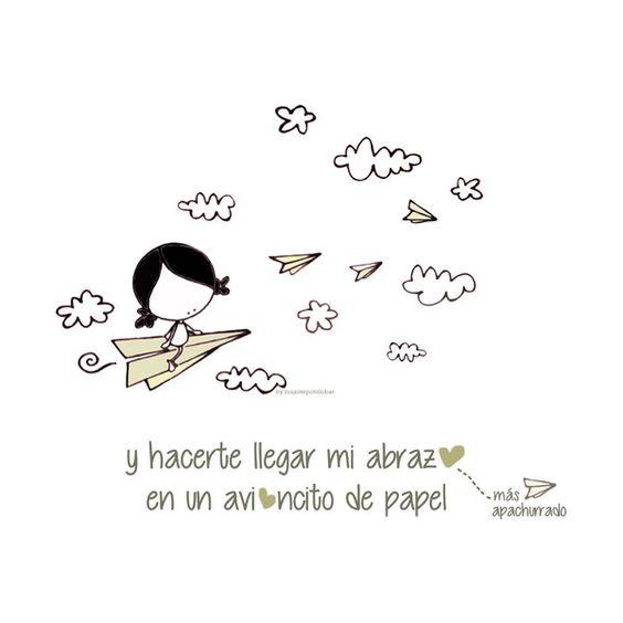 Hoy (también) quiero hacerte llegar, mi abrazo más apachurrado en un avioncito de papel. Eeeegunon mundo!!!