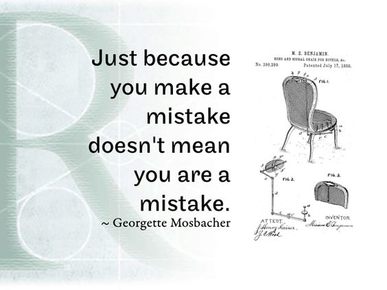 RQotD-286 - Just because you make a mistake doesn't mean you are a mistake. – Georgette Mosbacher - http://www.fmsreliability.com/publishing/rqotd-286/