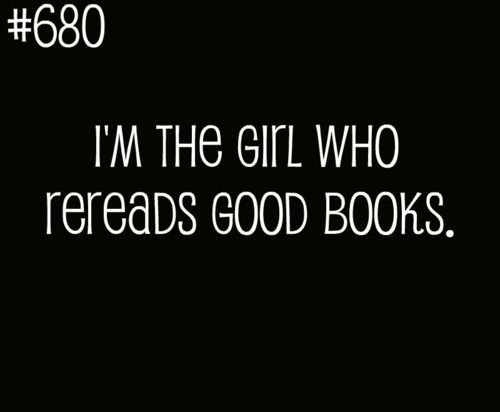 I'm The Girl Who Rereads Good Books. (like Harry Potter