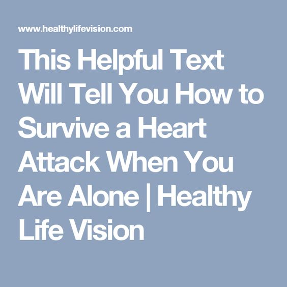 This Helpful Text Will Tell You How to Survive a Heart Attack When You Are Alone | Healthy Life Vision