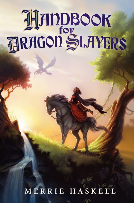 Handbook for Dragon Slayers by Merrie Haskell. Hardcover, June 2013. Art by Kevin Keele, cover design Joel Tippie