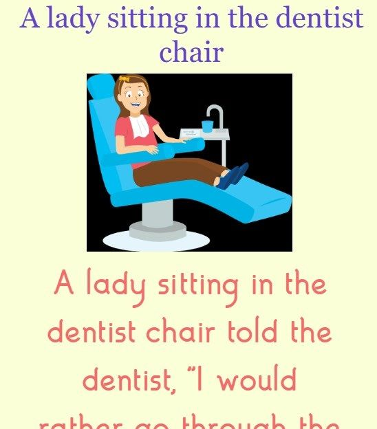 A Lady Sitting In The Dentist Chair Funny Jokes In 2020 Jokes Funny Jokes Doctor Jokes