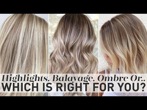 Highlights Balayage Ombre Or Sombre Which Is Right For You Youtube Balayage Vs Ombre Balayage Hair Balayage Vs Highlights