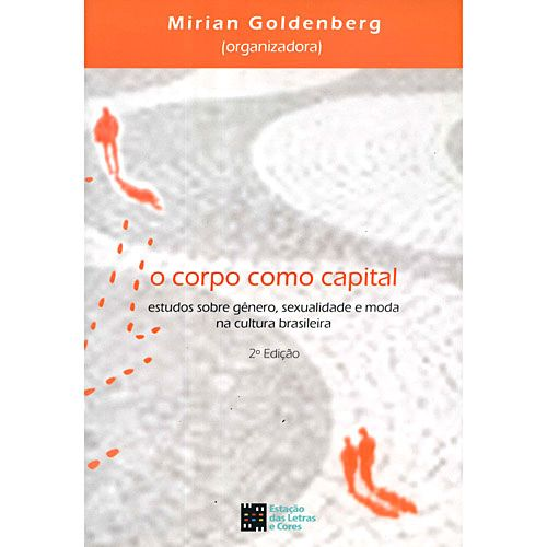 Livro - Corpo como Capital, O - Estudos sobre Gênero, Sexualidade e Moda na Cultura Brasileira